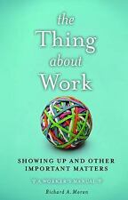 THE THING ABOUT WORK - MORAN, RICHARD A. - NEW HARDCOVER BOOK