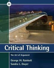 Critical Thinking : The Art of Argument by George W. Rainbolt and Sandra L. Dwye