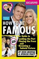 How to Be Famous Our Guide to Looking the Part Playing the Press a 0446555916