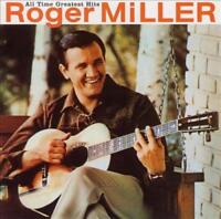 ROGER MILLER (COUNTRY) - ALL TIME GREATEST HITS NEW CD