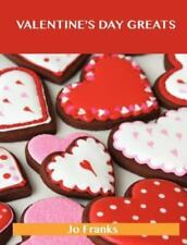 Valentine's Day Greats: Delicious Valentine's Day Recipes, the Top 89 Valentine'