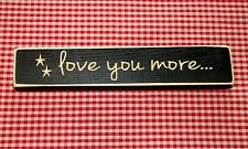 "Rustic Primitive Country Wood sign w/ engraved words ""LOVE YOU MORE"" home decor"