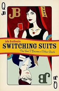 Switching Suits: The Year I Became a Poker Shark by Julie Braithwaite (Paperbac…