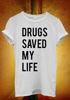 Drugs Saved My Life Marijuana Cool Men Women Unisex T Shirt Tank Top Vest 1022