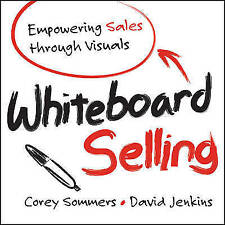 Whiteboard Selling: Empowering Sales Through Visuals, Jenkins, David, Sommers, C