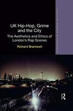 UK Hip-Hop, Grime and the City (Routledge Advances in Ethnography) by Bramwell,