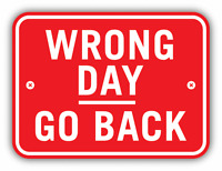"Wrong Day Go Back Warning Sign Funny Humor Car Bumper Sticker Decal 5"" x 4"""
