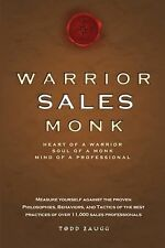 Warrior Sales Monk: Heart Of A Warrior, Soul Of A Monk, Mind Of A Professiona...