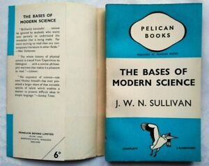 J W N SULLIVAN THE BASES OF MODERN SCIENCE 1ST/1 1938 PENGUIN A42 UNREAD JACKET!