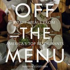 Off the Menu : Staff Meals from America's Top Restaurants by Marissa Guggiana...