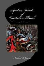Spoken Words of Unspoken Truth : What Happened to the Revolution by Michael...