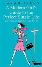 A Modern Girl's Guide to the Perfect Single Life: How to Master Singledom - and