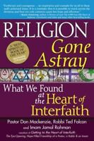 Religion Gone Astray: What We Found at the Heart of Interfaith (Paperback or Sof