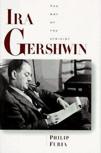 Ira Gershwin : The Art of the Lyricist by Philip Furia (1996, Hardcover)