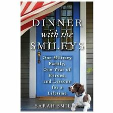 Dinner with the Smileys : One Military Family, One Year of Heroes - 1st Edition