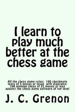 I Learn to Play Chess : All the Rules of Chess and 100 Tests with Diagrams by...