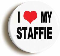 I HEART LOVE MY STAFFIE CUTE BADGE BUTTON PIN (1inch/25mm diametr) TERRIER DOG
