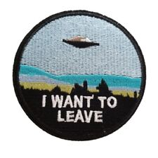 I want to Leave Iron On Patch Sew on Embroidered Transfer x files style TV show