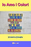 Io amo i colori  di Elisabetta Somaglia,  2017,  Youcanprint  -ER