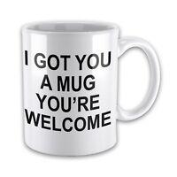 I Got You A Mug You're Welcome Funny Novelty Gift Mug