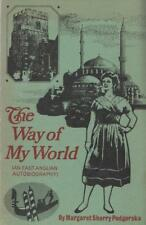 The Way Of My World, An East Anglian Autobiogra... - Margaret Sherry Podgorsk...