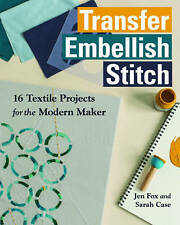 Transfer Embellish Stitch 16 Textile Projects for the Modern Maker Fox/Case New