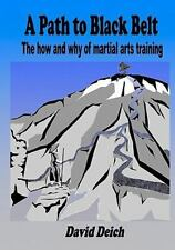 A Path to Black Belt : The how and why of martial arts Training by David...