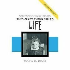 What Did We Do to Deserve This Crazy Thing Called Life by Brian D. Davis...