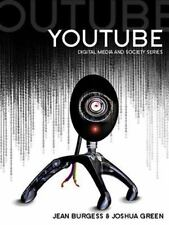 YouTube: Online Video and Participatory Culture by Burgess, Jean, Green, Joshua