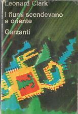 I fiumi scendevano a Oriente. Leonard Clarck Garzanti 1969