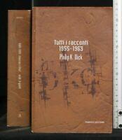 TUTTI I RACCONTI 1955-1963. Dick. Fanucci.