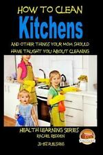 How to Clean Kitchens and Other Things Your Mom Should Have Taught You about ...