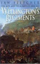Wellington's Regiments  -  Ian Fletcher The Men and their Battles 1808-1815