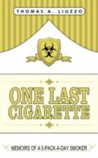 One Last Cigarette : Memoirs of a 5-Pack-a-Day Smoker! by Thomas A. Liuzzo...