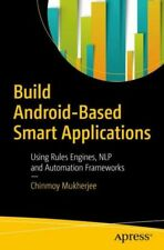 Build Android-Based Smart Applications: Using Rules Engines, Nlp and Automa...