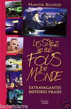 Les Sites les plus Fous du Monde - M. Bellenger - Eds. France Loisirs - 2004