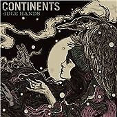 Continents - Idle Hands (2013)  CD  NEW/SEALED  SPEEDYPOST
