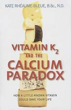 Vitamin K2 and the Calcium Paradox: How a Little-Known Vitamin Could Save Your L
