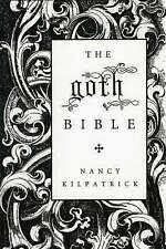 THE GOTH BIBLE: A COMPENDIUM FOR THE DARKLY INCLINED., Kilpatrick, Nancy., Used;