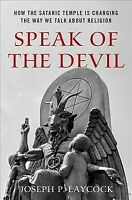 Speak of the Devil : How the Satanic Temple Is Changing the Way We Talk About...