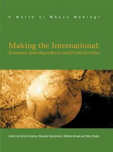 Making the International: Economic Interdependence and Political Order (World o