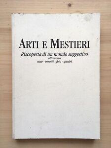 ARTI E MESTIERI Riscoperta di un mondo suggestivo, attraverso note, foto, ecc...