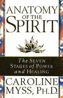 Anatomy of the Spirit: The Seven Stages of Power and Healing, Caroline Myss PhD,