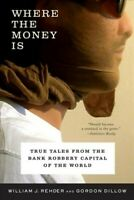 Where the Money Is : True Tales from the Bank Robbery Capital of the World, P...