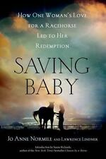 Saving Baby: How One Woman's Love for a Racehorse Led to Her Redemption by Norm