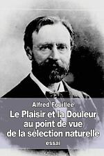 Le Plaisir et la Douleur Au Point de Vue de la Sélection Naturelle by Alfred...