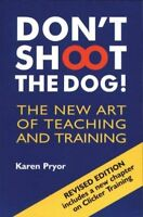 Dont Shoot the Dog The New Art of Teaching and Training
