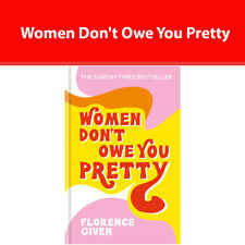 Women Don't Owe You Pretty The debut book by Florence Given Hardback NEW