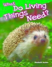 Science Readers Content and Literacy: What Do Living Things Need? by...