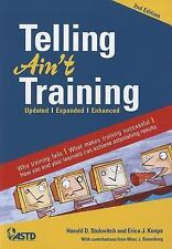 Telling Ain't Training: Updated, Expanded, Enhanced: By Harold D. Stolovitch,...
